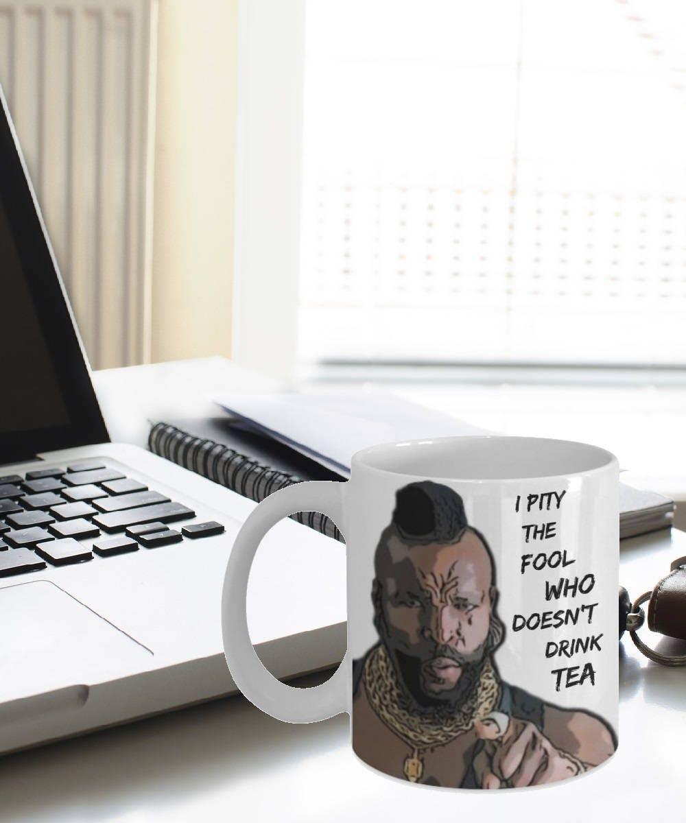 I Pity the Fool Who Doesn't Drink Tea Mug