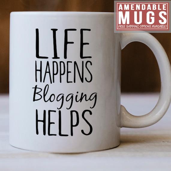 Blogging Gifts Blogging Mug Life Happens Blogging Helps