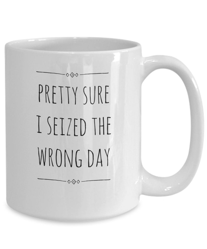 0e44cf59c81 Funny, Sarcastic novelty mug - Pretty sure I Seized the Wrong Day - Work  Mug, Coworker Gift