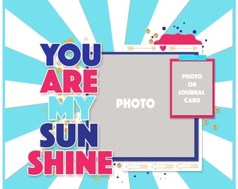 Entitled Digital  Scrapbooking Template Series, You Are My Sunshine