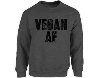 fad365d83c96 Vegan AF Sweatshirt Unisex. Gifts for Vegans. Vegan Sweater for Men and  Women.