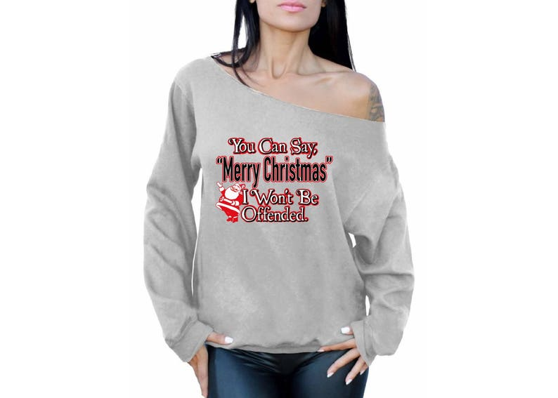 You Can Say Merry Christmas Sweater Xmas Off Shoulder Sweater Ugly Christmas Sweatshirt Ugly Christmas Sweater Funny Christmas Sweater Gifts