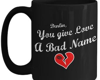 Darlin, You Give Love a Bad Name Coffee Mug 15oz - Bon Jovi and Coffee Lover Gift - Distressed Look