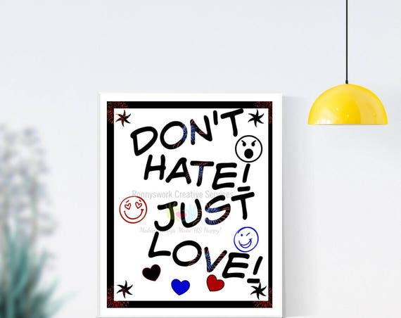 A. Hey Collection- Don't Hate! Printable Download |catchy phrases | fun downloadable |T shirt Print| Love Quotes