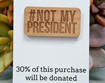 Not My President Brooch - Laser Engraved Alder Wood - Lapel Pin - Badge - Never Trump