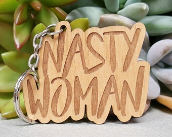 Nasty Woman Key Chain - Laser Engraved Alder Wood Keychain - Proud Nasty Woman