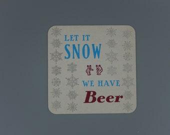 Let It Snow We Have Beer / Letterpress Printed Beverage Coasters