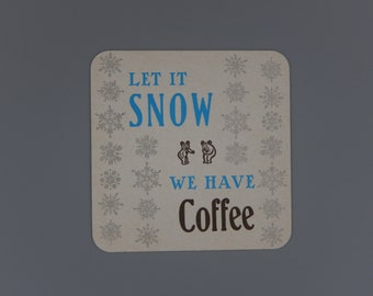 Let It Snow - We Have Coffee / Letterpress Printed Beverage Coasters