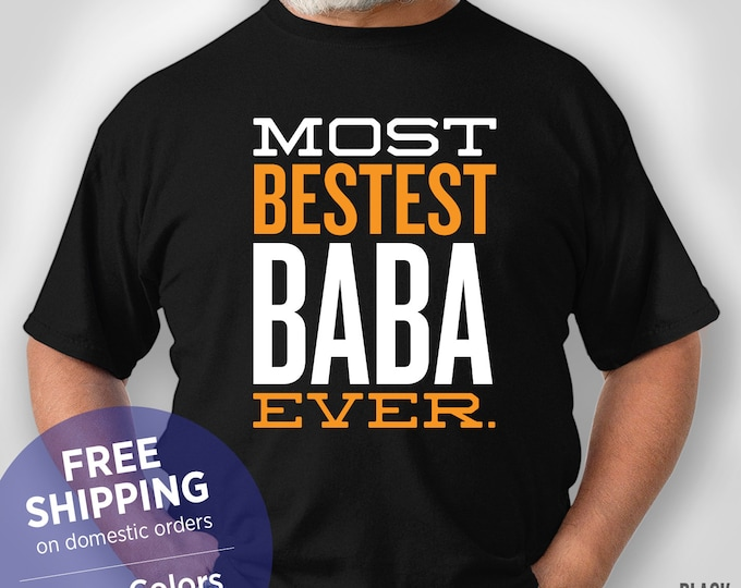 Most Bestest Baba Ever - Papa Shirt - Grandpa Birthday Gift - Grandpa Christmas Gift