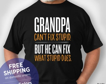 8f837dfc Grandpa CanT Fix Stupid But He Can Fix What Stupid Does - Funny Shirt - Grandpa  Birthday Gift - Grandpa Christmas Gift - Grandpa Retirement