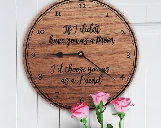 If I Didn't Have You As a Mom I'd Choose You As a Friend - Gift For Mother Ideas - Unique - Special - Custom Message - Mothers Day