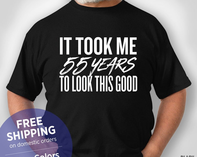 It Took Me 55 Years To Look This Good - Funny Shirt - Grandpa Birthday Gift - Christmas Gift - Retirement - 55 Years Old - 55th Birthday