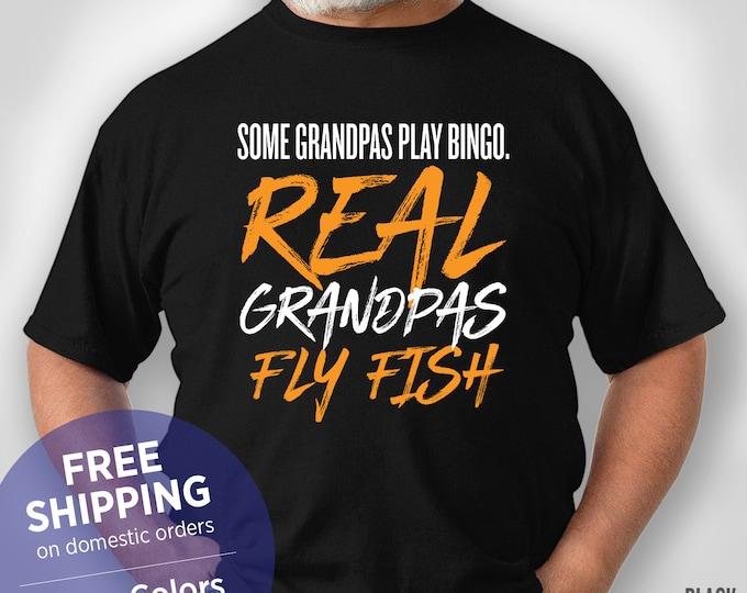 Some Grandpas Play Bingo Real Grandpas Fly Fish - Funny Shirt - Grandpa Birthday Gift - Grandpa Christmas Gift - Grandpa Retirement Gift