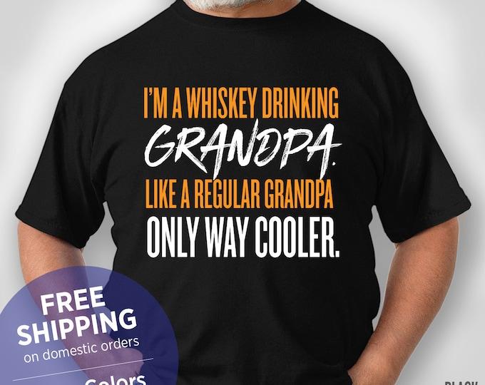 Im A Whiskey Drinking Grandpa Like A Regular Grandpa Only Way Cooler - Funny Shirt - Grandpa Birthday Gift - Grandpa Christmas - Retirement