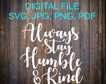 Always Stay Humble And Kind SVG File, Humble & Kind SVG, Silhouette SVG, Silhouette Cut File, Cricut Cut File, Sign Stencil, Wood Sign File
