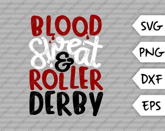 Blood and Sweat - SVG / PNG / DXF / eps - Cut File, Roller Derby