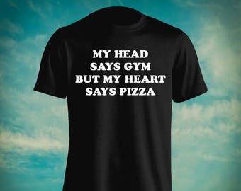 8fc2e17d My Head Says Gym But My Heart Says Pizza Funny Quote For Adult 100% Unisex  Cotton Graphic T Shirt Tees Mens Womens Teens Apparrel Gift Idea