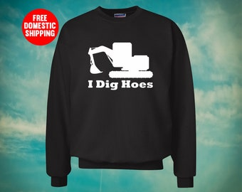 bce249a4 Funny I Dig Hoes Excavator Truck For Adult Unisex Crewneck Sweater Warm  Sweatshirts Crew Neck Women Men Clothing Assorted Colors Gift Idea