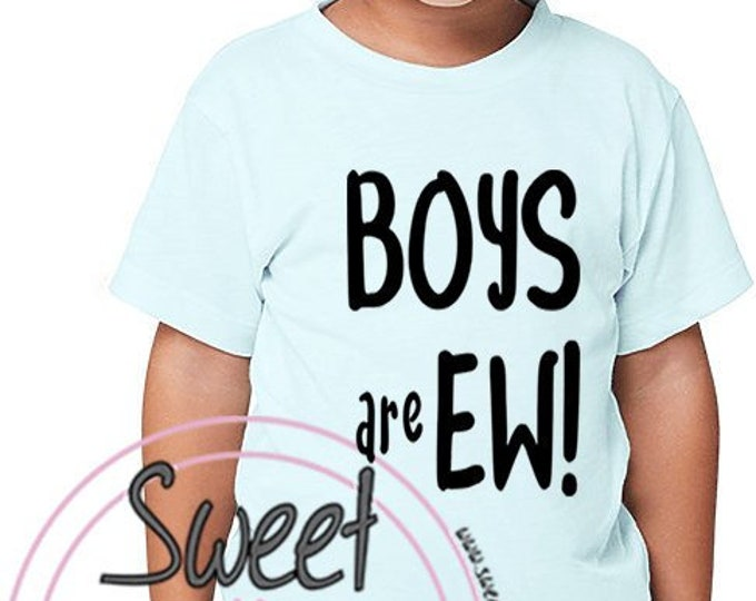 BOYS are EW! Toddler Tee (Additional Sizes Available Upon Request)