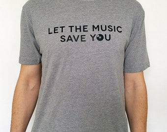 Let The Music Save You -- T-Shirt