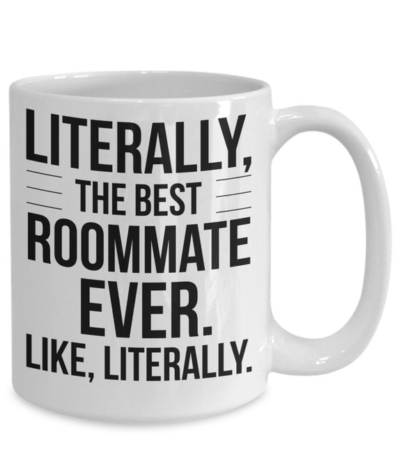 Best Roommate Ever Mug Literally Funny Gift Idea Best Roomate Ever Christmas Birthday Present Coffee Cup Best Roomie Ever Mug