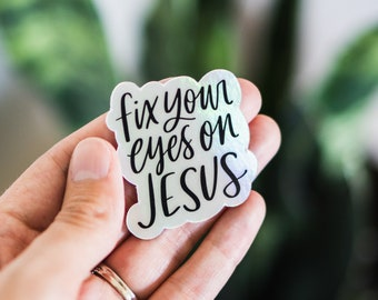 Vinyl Die Cut Sticker // Fix Your Eyes on Jesus // Christian quote // calligraphy // holographic // laptop, planner, water bottle