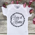 Born at Home Baby Onesie, Natural Homebirth Coming Home Outfit