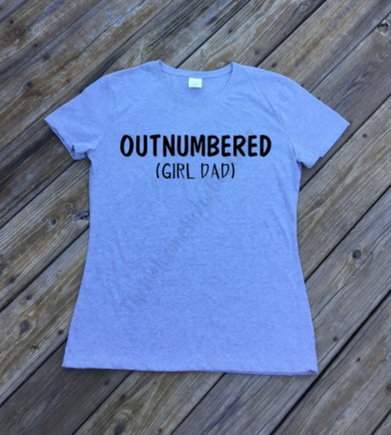 38b55ad0 Outnumbered Girl Dad Shirt Father's Day Shirt Girl Dad   Etsy