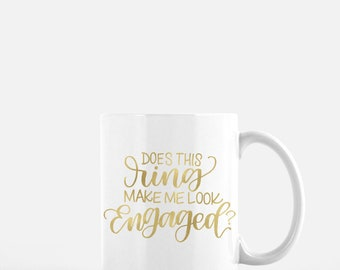 Does this Ring Make Me Look Engaged? Foil Printed Coffee Mug