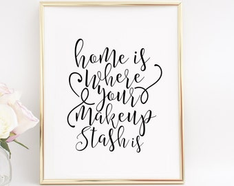 Makeup Decor Home is Where Your Makeup is Makeup Vanity Quote Digital Print Picture Women Gift Bathroom Decor Bedroom Decor Home Decor Makeu
