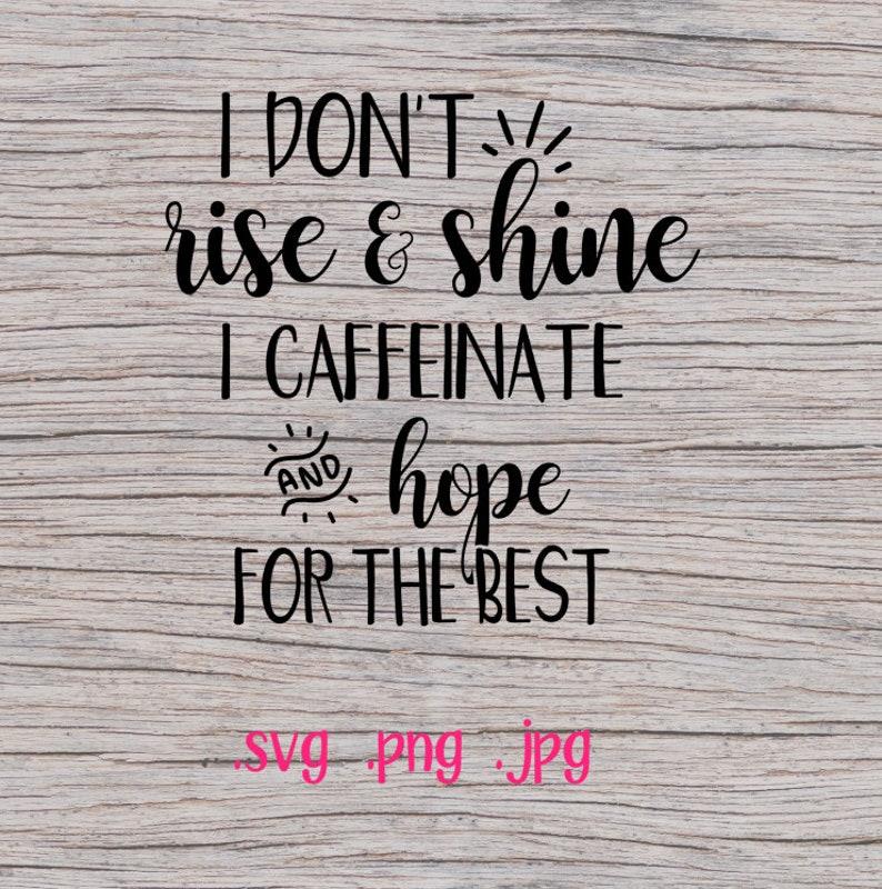 Svg File Svg Files I Dont Rise And Shine I Caffeinate Svg Etsy