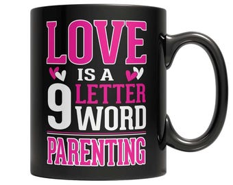 Love is a 9 letter word Parenting Mug