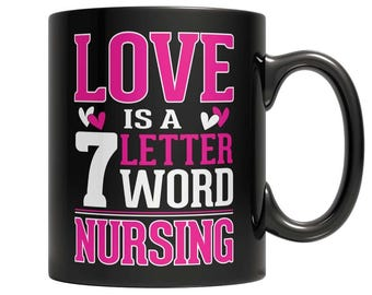Love is a 7 letter word Nursing Mug