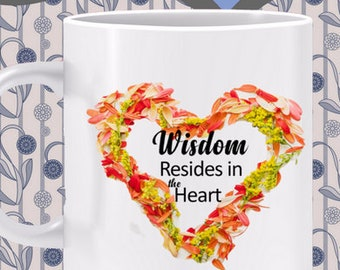 Wisdom Resides in the Heart Mug - Wisdom grows with character, with your ability to be kind and loving - share your wisdom with the world