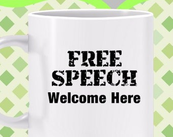 Free Speech Welcome Here Mug -Great gift for First Amendment supporter, protect free speech, no political correctness, respectful dialog