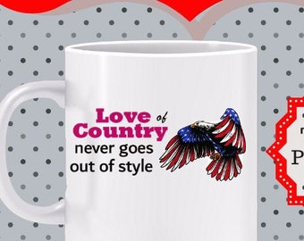 Love of Country Never Goes out of Style Mug -gift for veteran, gift for patriot, Love America mug, 4th of July mug, gift for patriot or GOP
