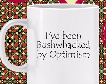 I've been Bushwhacked by Optimism Mug -