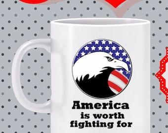 America is Worth Fighting for Mug - gift for veteran or soldier, patriot mug, I Love America mug, 4th of July mug, GOP gift, GOP mug