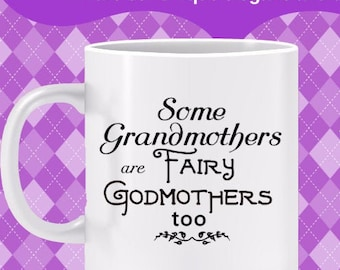 Some Grandmothers are Fairy Godmothers too Mug - Love can ignite magic. While grandmothers deliver love freely, some can deliver magic too