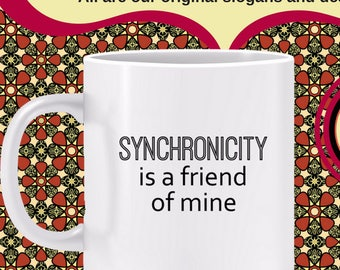 Synchronicity is a Friend of Mine Mug - mug gift for person whose timing is perfect, good timing, everything works out just right