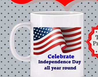 Celebrate Independence Day All Year Round Mug -gift for veteran or military, Love America mug, patriotism mug, gift for patriot, GOP mug