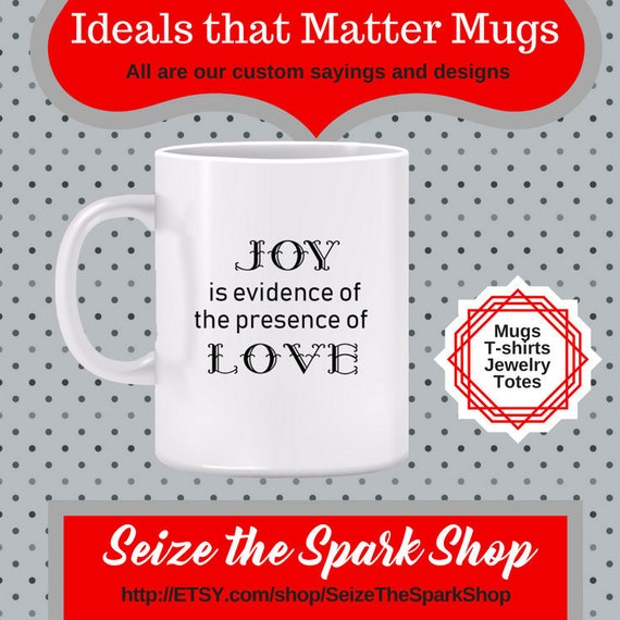 Joy Is Evidence Of Love Mug Happy Upbeat Energy Mug Feeling Etsy