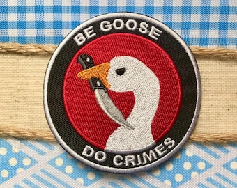 Be Goose Do Crimes Goose Iron On Patch   Political Patch   Funny Gift   FREE SHIPPING