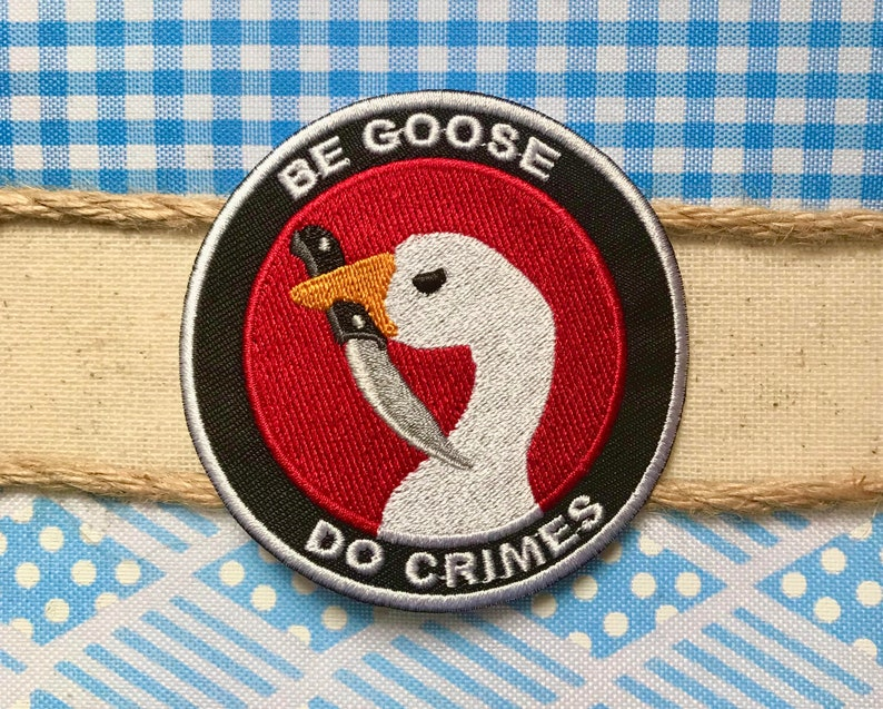 PREORDER BACK ORDER Be Goose Do Crimes Iron On Patch image 0