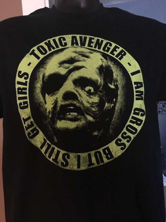 0a44887ede3 Toxic Avenger I am Gross But I Still Get Girls T-shirt FREE
