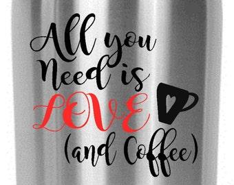 All You Need is Love and Coffee Decal Yeti/RTIC/Corksicle/Ozark Coffee Mug  Cup