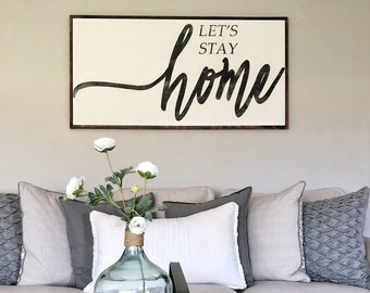 Let's Stay Home Sign- Home Wood Sign- Large Wood Sign-Extra Large Wood Sign- Farmhouse Wood Sign-Living Room Wall Art