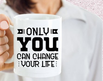 Only You Can CHANGE YOUR LIFE coffee mug | coffee cup