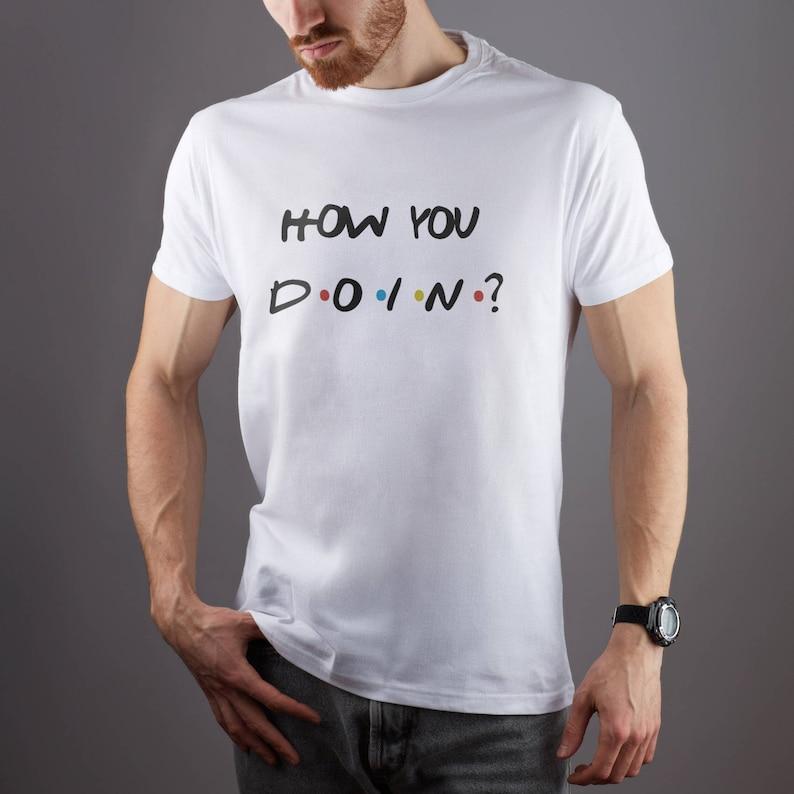 Friends TV Show Shirt Clothing Shirt Tee Custom Shirt Friends How You Doin Tee