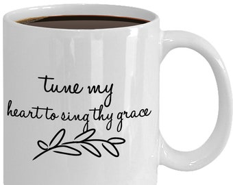Inspirational Mug- Religious Gift For Mom Daughter Friend- Tune My Heart To Sing Thy Grace Come Thou Fount Of Every Blessing Hymn Coffee Cup